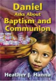 Daniel Asks about Baptism and Communion, Heather Hanna, 0816320837