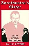 Zarathustra's Sister : The Case of Elizabeth and Friedrich Nietzsche, Peters, Hans F., 0910129371