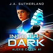 Into the Dark: Alexis Carew, Book 1 | J.A. Sutherland