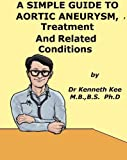 A Simple Guide to Aortic Aneurysm, Treatment and Related Diseases (A Simple Guide to Medical Conditions)
