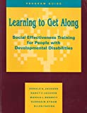 img - for Learning To Get Along: Social Effectiveness Training For People With Developmental Disabilities (Program Guide) book / textbook / text book