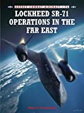 : Lockheed SR-71 Operations in the Far East (Combat Aircraft)