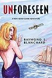 Unforeseen:A New Adam Climb Adventure, Raymond S. Blanchard, 1413499503