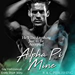 Alpha Pi Mine: He'll Do Anything Just to Be Accepted | R and C Publishing