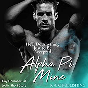 Alpha Pi Mine: He'll Do Anything Just to Be Accepted Audiobook