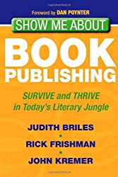 Show Me About Book Publishing: Survive and Thrive in Today's Literary Jungle