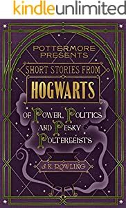 Short Stories from Hogwarts of Power, Politics and Pesky Poltergeists (Kindle Single) (Pottermore Presents Book 2) (English Edition)