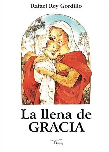 La llena de gracia (Spanish Edition): Rafael Rey Gordillo: 9788499497495: Amazon.com: Books