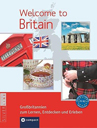 Welcome to Britain A2-B2: Großbritannien zum Lernen, Entdecken und Erleben (SilvelLine Landeskunde)