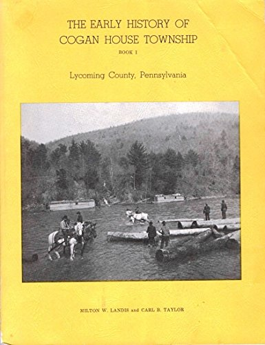 (The Early History of Cogan House Township, Lycoming County, Pennsylvania: Book I )