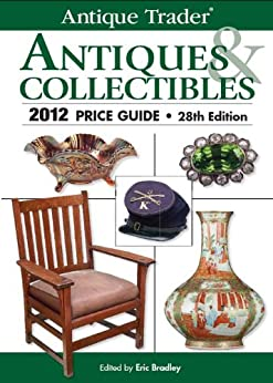 Antique Trader Antiques & Collectibles 2012 Price Guide by [Bradley, Eric]