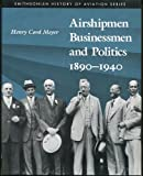 Airshipmen, Businessmen, and Politics, 1890-1940, Henry C. Meyer, 1560980311
