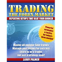 Trading The Forex Market - Repeating Setups That Beat Your Broker