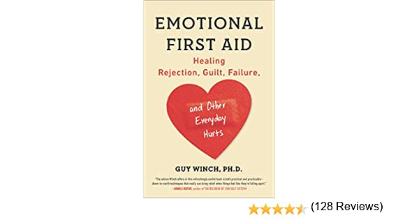 Emotional first aid healing rejection guilt failure and other emotional first aid healing rejection guilt failure and other everyday hurts kindle edition by guy winch phd health fitness dieting kindle fandeluxe Choice Image