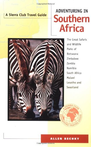 Adventuring in Southern Africa: The Great Safaris and Wildlife Parks of Botswana, Zimbabwe,...