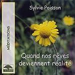 Quand nos rêves deviennent réalité - Méditations | Sylvie Poisson