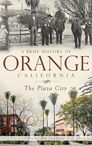 A Brief History of Orange, California: The Plaza City (California Orange City)