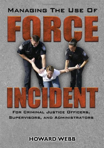 Managing the Use of Force Incident: For Criminal Justice Officers, Supervisors, and Administrators
