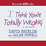I Think You're Totally Wrong: A Quarrel | David Shields,Caleb Powell