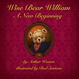 Wise Bear William: A New Beginning