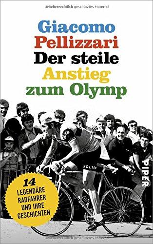 Der steile Anstieg zum Olymp: Vierzehn legendäre Radfahrer und ihre Geschichten Gebundenes Buch – 1. März 2018 Giacomo Pellizzari Luis Ruby Piper 3492058523