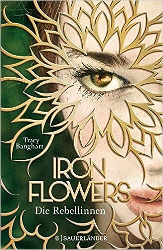 https://www.amazon.de/Iron-Flowers-Rebellinnen-Tracy-Banghart/dp/3737355428/ref=sr_1_1?s=books&ie=UTF8&qid=1525110427&sr=1-1&keywords=iron+flowers