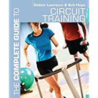 The Complete Guide to Circuit Training. Debbie Lawrence and Bob Hope