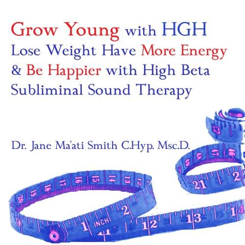 Grow Young with HGH Lose Weight Have More Energy & Be Happier w/ High Beta Subliminal Sound Therapy