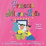 Princess Mirror-Belle | Julia Donaldson,Lydia Monks