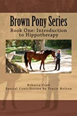 Brown Pony Series: Book One: Introduction to Hippotherapy (Volume 1) Paperback