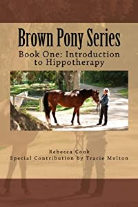 Brown Pony Series: Book One: Introduction to Hippotherapy (Volume 1)