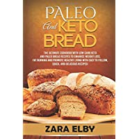 Paleo and Keto Bread: The Ultimate Cookbook With Low Carb Keto and Paleo Bread Recipes To Enhance Weight Loss, Fat Burning, and Promote Healthy ... Easy to Follow, Quick, and Delicious Recipes!