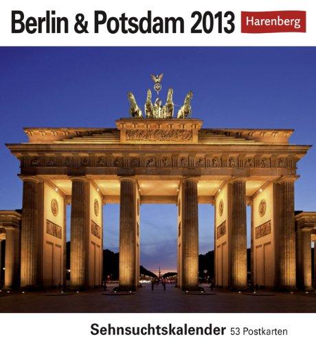 Berlin & Potsdam 2013: Sehnsuchts-Kalender. 53 heraustrennbare Farbpostkarten