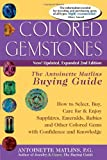 Colored Gemstones, 2nd Edition: The Antoinette Matlins Buying Guide: How to Select, Buy, Care for & Enjoy Sapphires, Emeralds, Rubies and Other Colored Gemstones