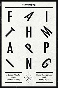 Faithmapping: A Gospel Atlas for Your Spiritual Journey by [Montgomery, Daniel, Mike Cosper]