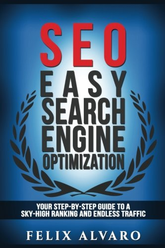 519YsuLvLvL - SEO: Easy Search Engine Optimization, Your Step-By-Step Guide To A Sky-High Search Engine Ranking And Never Ending Traffic (SEO Series)