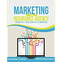 Marketing Your Insurance Agency: How To Grow Your Insurance Agency From 0 To 1 Million In 12 Months