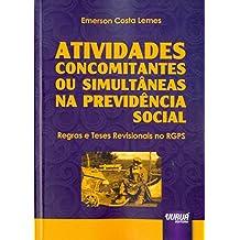 Atividades Concomitantes ou Simultâneas na Previdência Social. Regras e Teses Revisionais no RGPS
