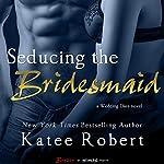 Seducing the Bridesmaid | Katee Robert