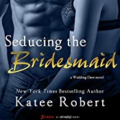 Seducing the Bridesmaid | Katee Robert