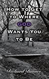 How to Get to Where God Wants You to Be, Richard Barnes, 1434352811