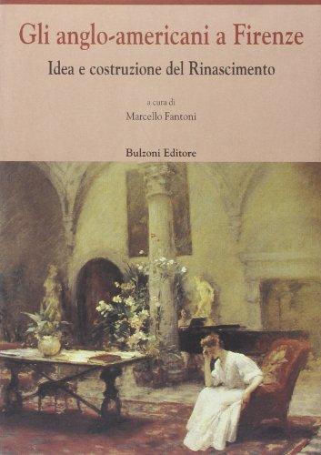 Gli Anglo-Americani a Firenze: Idea e costruzione del rinascimento : atti del convegno, Georgetown University, Villa