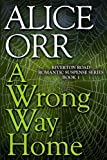 A Wrong Way Home: Riverton Road Romantic Suspense Series, Book 1 (Volume 1) by  Alice Orr in stock, buy online here