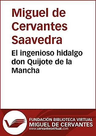 El Ingenioso Hidalgo Don Quijote De La Mancha Biblioteca Virtual Miguel De Cervantes Spanish Edition Ebook De Cervantes Saavedra Miguel Kindle Store