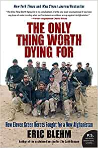 Is Our Mission In Afghanistan Worth >> The Only Thing Worth Dying For How Eleven Green Berets Fought For A