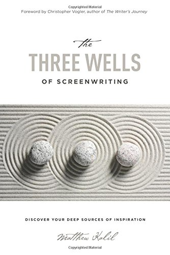 The Three Wells of Screenwriting: Discover your deep sources of Inspiration PDF