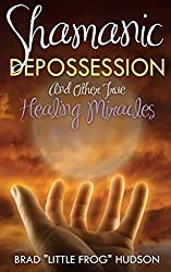 Shamanic Depossession: And Other True Healing Miracles