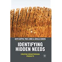 Identifying Hidden Needs: Creating Breakthrough Products