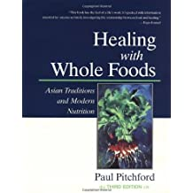 Healing with Whole Foods: Asian Traditions and Modern Nutrition by Paul Pitchford (2003-02-28)