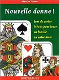 Nouvelle donne ! Jeux de cartes inédits pour jouer en famille ou entre amis